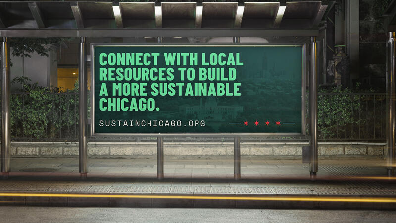 Bus stop billboard that says connect with local resources to build a more sustainable chicago.